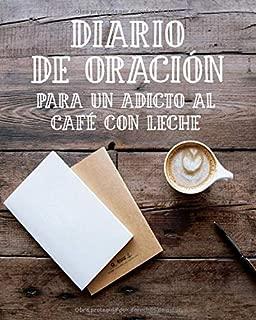 Diario de Oración para un Adicto al Café con Leche: Cuaderno de Oración de 3 Meses para Escribir mientras Bebes una Taza de Café | Habla con Dios y ... Cristiano para Orar a Jesús (Spanish Edition)