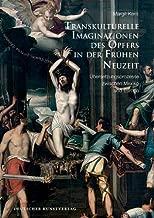Transkulturelle Imaginationen Des Opfers in Der Frühen Neuzeit: Übersetzungsprozesse Zwischen Mexiko Und Europa (German Edition)
