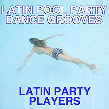 Latin Pool Party Dance Grooves