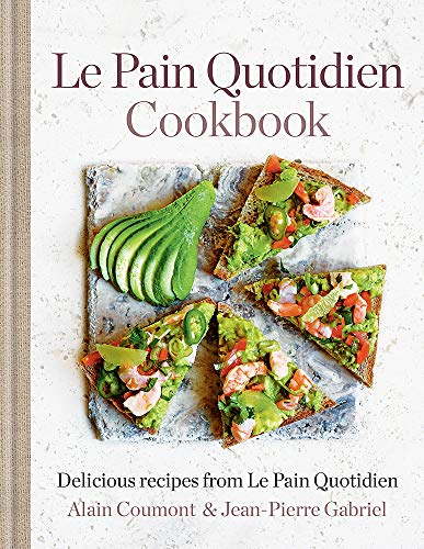 Le Pain Quotidien Cookbook: Delicious Recipes from Le Pain Quotidien