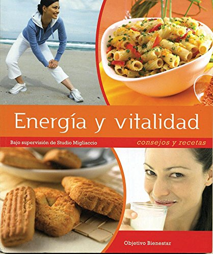 Enegia y vitalidad / Fill up With Energy: Consejos y recetas / Advices and Recipes (Objetivo Bienestar / Objective Wellness)