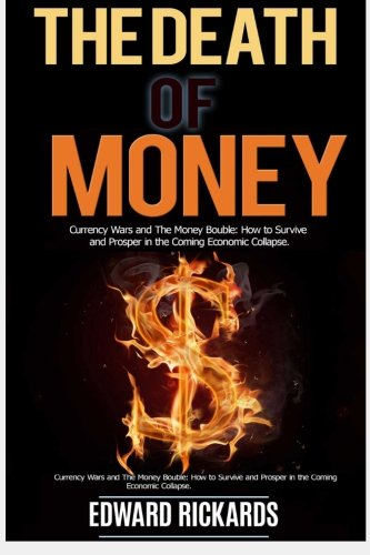The Death of Money: Currency Wars in the Coming Economic Collapse and How to Live off The Grid (dollar collapse,debt free, prepper supplies) (Prepping, preppers guide, survival books) (Volume 1)