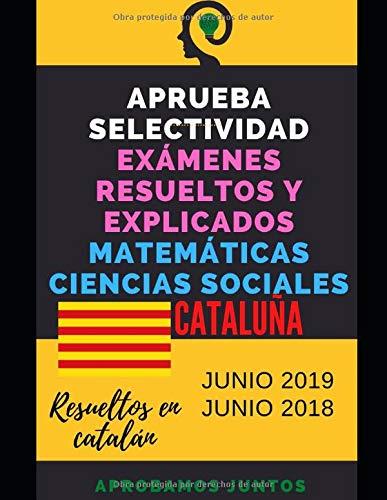 APRUEBA SELECTIVIDAD. EXÁMENES RESUELTOS Y EXPLICADOS. MATEMÁTICAS CIENCIAS SOCIALES. CATALUÑA: Resueltos en catalán. Junio 2019 y Junio 2018