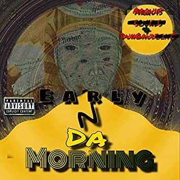 Early N Da Morning (feat. Arquis & DunGaud)
