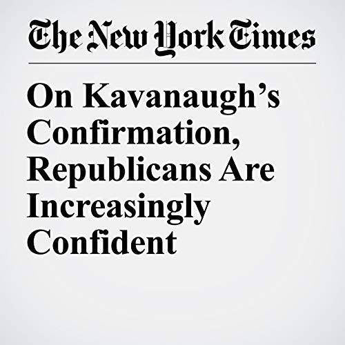 On Kavanaugh's Confirmation, Republicans Are Increasingly Confident audiobook cover art