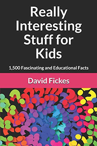 Really Interesting Stuff for Kids: 1,500 Fascinating and Educational Facts