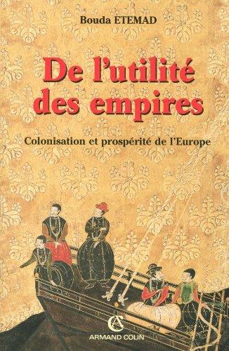 De Lutilite Des Empires Colonisation Et Prosperite De Leurope