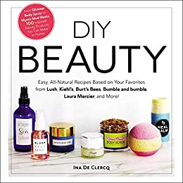 Diy Beauty Easy All Natural Recipes Based On Your Favorites From Lush Kiehl S Burt S Bees Bumble And Bumble Laura Mercier And More English Edition Ebook De Clercq Ina Amazon De Kindle Shop