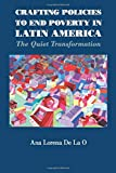 Crafting Policies to End Poverty in Latin America: The Quiet Transformation