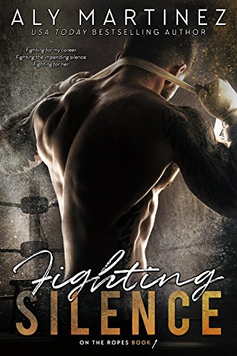 Fighting Silence (On The Ropes Book 1) by [Aly Martinez]