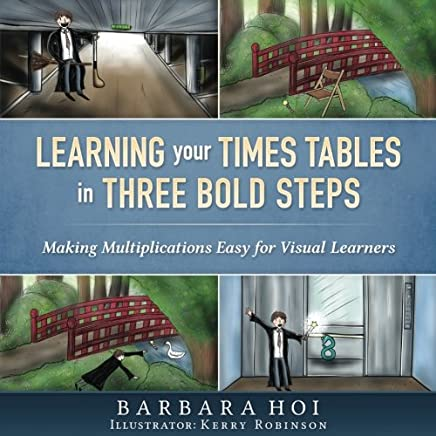 Learning Your Times Tables - In Three Bold Steps: Making Multiplications Easy for Visual Students