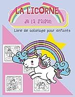 La Licorne de la Saison: Livre de Coloriage pour Enfants