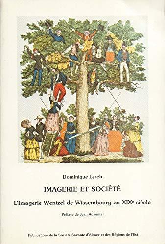 L'Imagerie Wentzel de Wissembourg au XIXe siècle : Imagerie et société (Publications de la Société savante d'Alsace et des régions de l'Est)