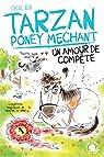 Tarzan, poney méchant : Un amour de compète - Dès 8 ans par Alix