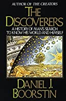 The Discoverers: A History of Man's Search to Know His World and Himself (Knowledge Series)