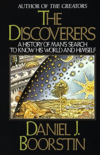 The Discoverers: A History of Man's Search to Know His World and Himself by Daniel J. Boorstin,