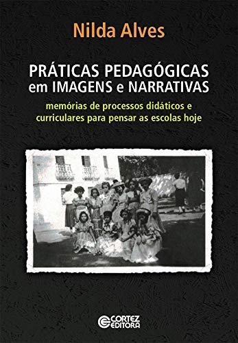Práticas Pedagógicas em Imagens e Narrativas: memórias de processos didáticos e curriculares para pensar as escolas de hoje