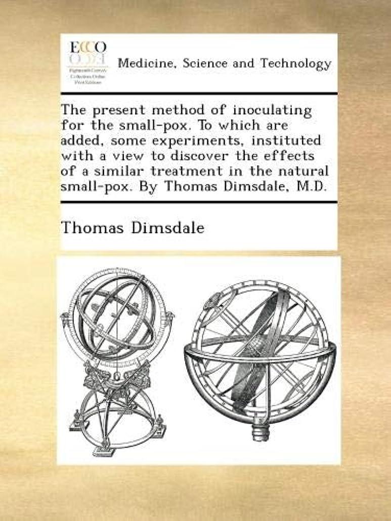 航空会社お気に入り忘れっぽいThe present method of inoculating for the small-pox. To which are added, some experiments, instituted with a view to discover the effects of a similar treatment in the natural small-pox. By Thomas Dimsdale, M.D.