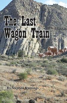 The Last Wagon Train by [Stephen Jennings]