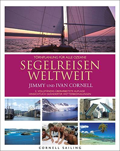 Segelreisen weltweit: Törnplanung für alle Ozeane, 2. vollständig überarbeitete Auflage 2019