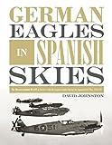 Johnston, D: German Eagles in Spanish Skies: The Messerschmi