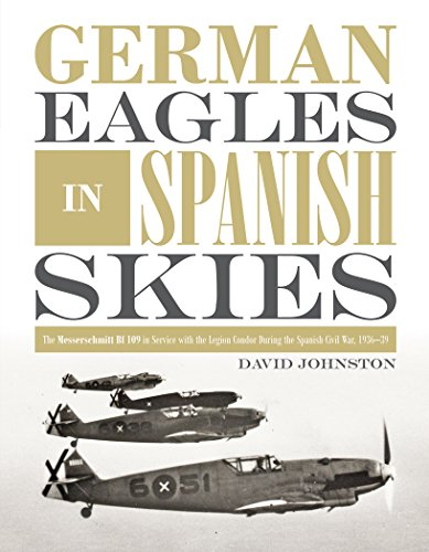 Price comparison product image German Eagles in Spanish Skies: The Messerschmitt Bf 109 in Service with the Legion Condor During the Spanish Civil War,  1936-39
