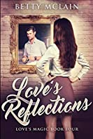 Love's Reflections: Large Print Edition
