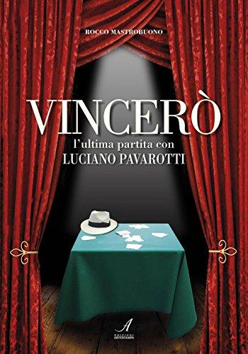 Vincerò. L\'ultima partita con Luciano Pavarotti