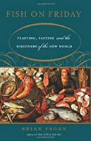 Fish on Friday: Feasting, Fasting, and Discovery of the New World