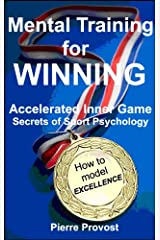Mental Training For Winning: Accelerated Inner Game Secrets of Sport Psychology Kindle Edition