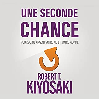 Une Seconde Chance     Pour votre argent, votre vie et notre monde              De :                                                                                                                                 Robert T. Kiyosaki                               Lu par :                                                                                                                                 Jerome Carrete                      Durée : 8 h et 12 min     66 notations     Global 4,6
