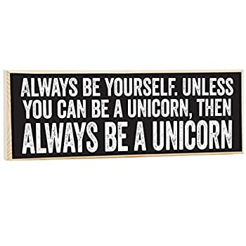 Always Be Yourself Unless You Can Be a Unicorn - Rustic Wooden Sign - Makes a Great Inspirational Gift and Home Decor Under $15!
