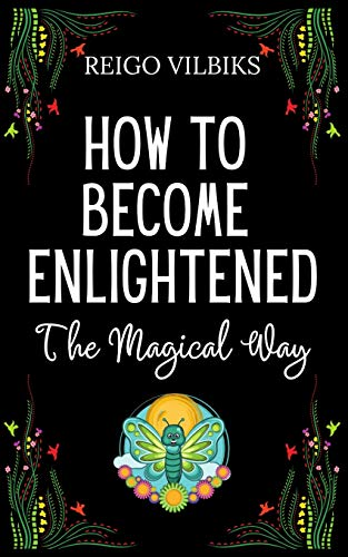 How To Become Enlightened : The Magical Way