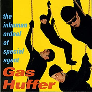 The Inhuman Ordeal Of Special Agent Gas Huffer