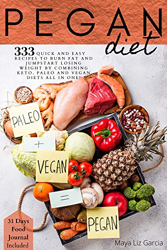 Pegan Diet: 333 Quick and Easy Recipes to Burn Fat and Jumpstart losing weight by combining Keto, Paleo, and Vegan Diets all in one! 31-Day Food Journal Included. (English Edition)