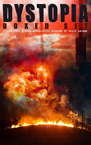 DYSTOPIA Boxed Set: Apocalyptic & Post-Apocalyptic Stories of Fritz Leiber: The Creature from Cleveland Depths, The Night of the Long Knives, The Moon ... Bullet with His Name, The Big Engine... by [Fritz Reuter Leiber]