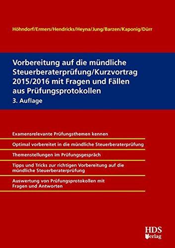 Vorbereitung auf die mündliche Steuerberaterprüfung/Kurzvortrag 2015/2016 mit Fragen und Fällen aus Prüfungsprotokollen