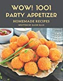 Wow! 1001 Homemade Party Appetizer Recipes: Keep Calm and Try Homemade Party Appetizer Cookbook