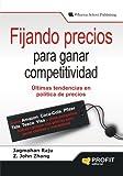 FIJANDO PRECIOS PARA GANAR COMPETITIVIDAD: Últimas tendencias en política de precios.