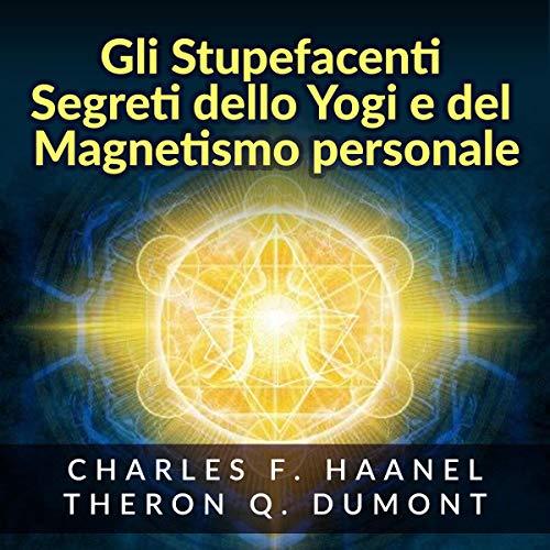 Gli Stupefacenti Segreti dello Yogi e del Magnetismo Personale copertina