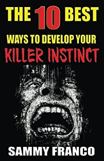 The 10 Best Ways to Develop Your Killer Instinct: Powerful Exercises That Will Unleash Your Inner Beast: Volume 10