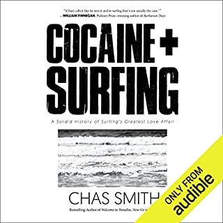 Cocaine + Surfing     A Sordid History of Surfing's Greatest Love Affair              By:                                                                                                                                 Chas Smith                               Narrated by:                                                                                                                                 Tom Pile                      Length: 7 hrs and 19 mins     6 ratings     Overall 4.8