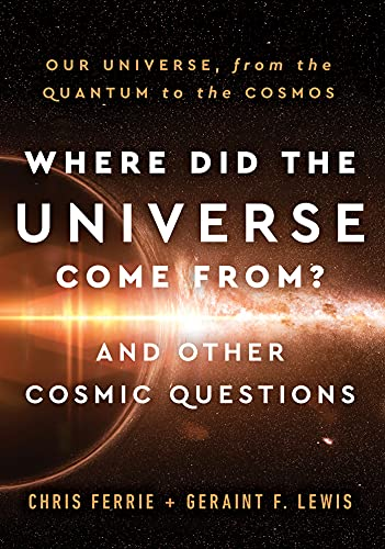 Where Did the Universe Come From? And Other Cosmic Questions: Our Universe, from the Quantum to the Cosmos (English Edition)