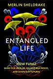 Entangled Life: How Fungi Make Our Worlds, Change Our Minds and Shape Our Futures - Merlin Sheldrake