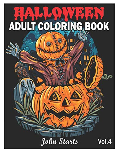 Halloween: An Adult Coloring Book Featuring Fun, Creepy and Frightful Halloween Designs for Stress Relief and Relaxation Coloring Pages Volume 4