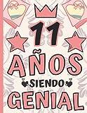 11 Años Siendo Genial: Regalo de Cumpleaños 11 Años Para Niñas, Anotador o Diario Personal niña, Lib...