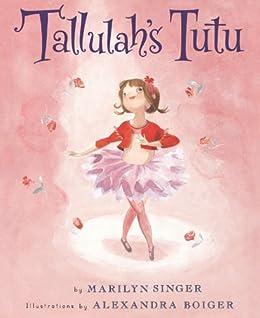 Tallulah's Tutu by [Marilyn Singer, Alexandra Boiger]
