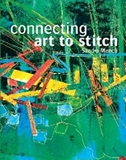 Connecting Art To Stitch: Applying the secrets of design to textile art