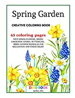 Spring Garden Creative Coloring Book: An Adult Coloring Book with Spring Flowers and Spring Gardening Scenes, Butterflies, Birds and Flower Mandalas for Relaxation and Stress Relief