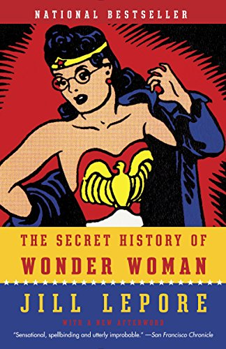 The Secret History of Wonder Woman by [Jill Lepore]